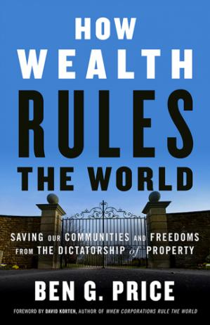 How wealth rules the world saving our communities and freedoms from the dictatorship of property