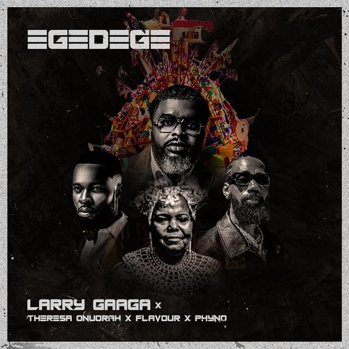 DOWNLOAD Mp3: Larry Gaaga – Egedege Ft. Flavour, Phyno, Theresa Onuorah