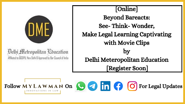 [Online] Beyond Bareacts: See- Think- Wonder, Make Legal Learning Captivating with Movie Clips by Delhi Meteropolitan Education [Register Soon]