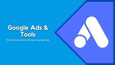 Công cụ không thể thiếu khi chạy quảng cáo Google Ads