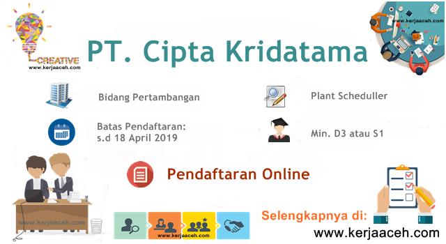 Lowongan Kerja Aceh Terbaru 2019 Staf Plant Scheduller Gaji diatas 7 Juta di  Aceh Pada PT Cipta Kridatama
