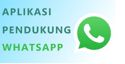 6 Aplikasi Pendukung Whatsapp (Wa)  yang Harus Kamu Coba