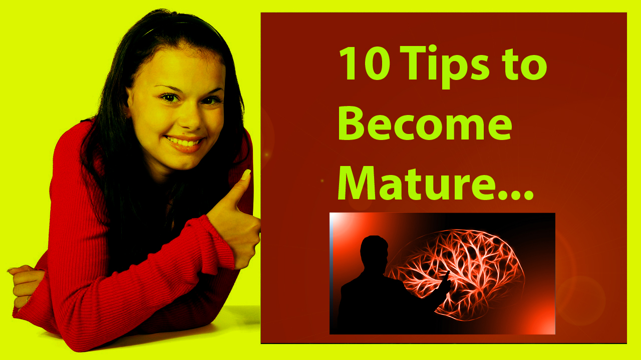 10 Tips to Become Mature - How to Become Mature Mentally