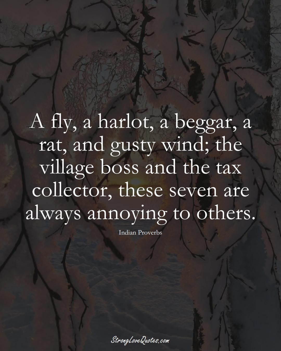 A fly, a harlot, a beggar, a rat, and gusty wind; the village boss and the tax collector, these seven are always annoying to others. (Indian Sayings);  #AsianSayings