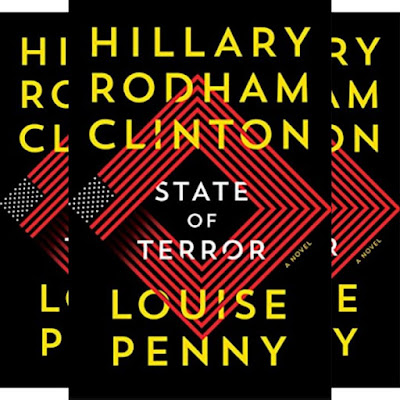 Hillary Clinton and Louise Penny's Book STATE OF TERROR - Compelling Story about American Politics  and Foreign Affairs..