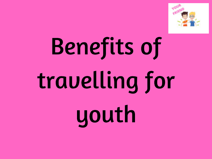 Why Travelling is Important for Youth?