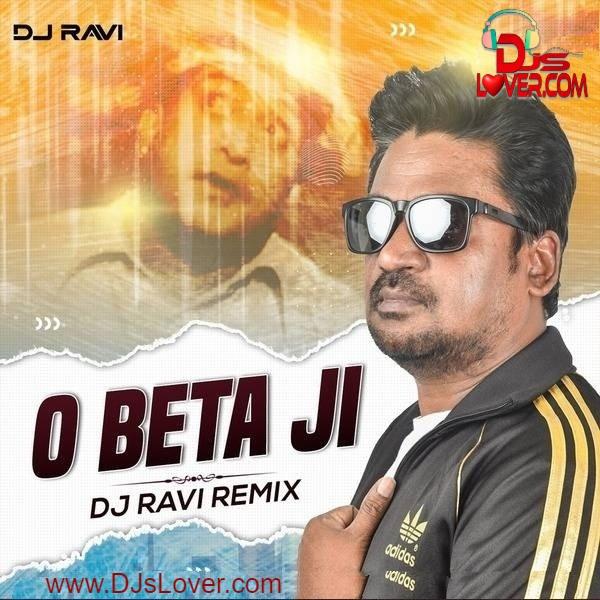 O Beta Ji Remix DJ Ravi