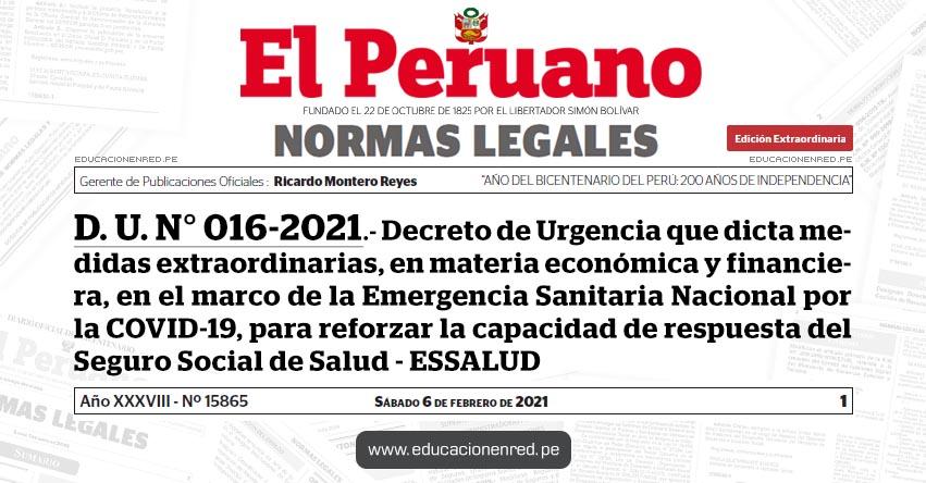 D. U. N° 016-2021.- Decreto de Urgencia que dicta medidas extraordinarias, en materia económica y financiera, en el marco de la Emergencia Sanitaria Nacional por la COVID-19, para reforzar la capacidad de respuesta del Seguro Social de Salud - ESSALUD