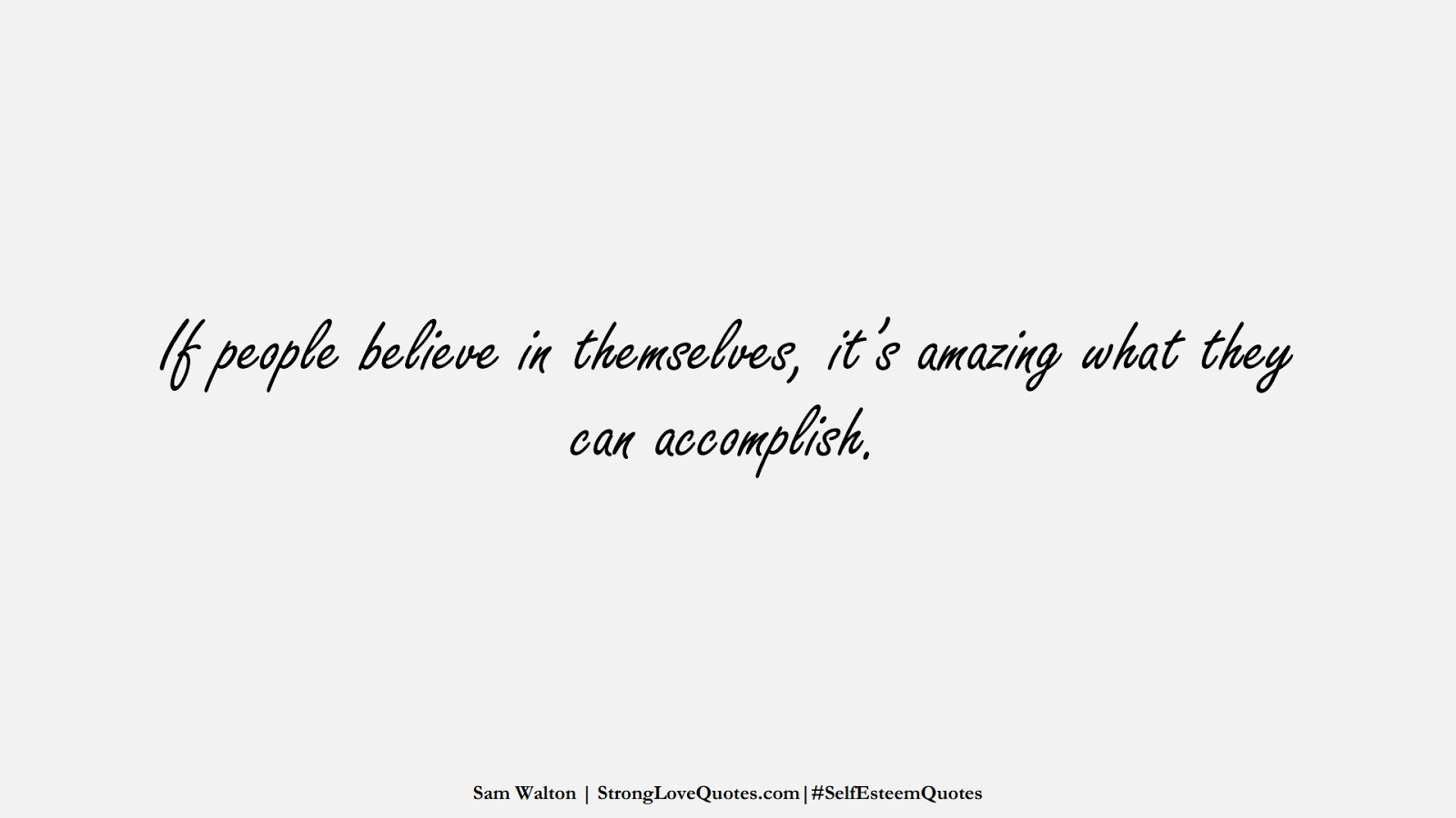 If people believe in themselves, it's amazing what they can accomplish. (Sam Walton);  #SelfEsteemQuotes