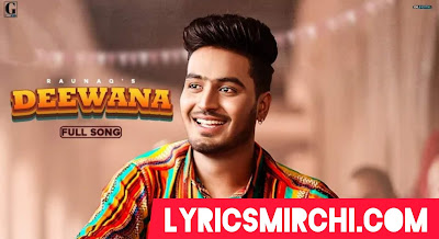 Deewana Song Lyrics | Raunaq | Latest Punjabi Song 2020