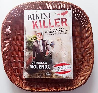 """""""Bikini Killer. Seryjny morderca Charles Sobhraj - jego życie i zbrodnie"""" Jarosław Molenda"""