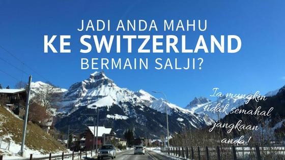 Jadi Anda Mahu Bercuti Ke Switzerland Bermain Salji