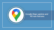 Google Maps update and all new features.