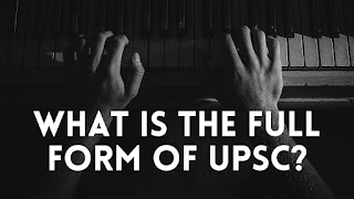 UPSC full form - What Is The Full Form Of UPSC?