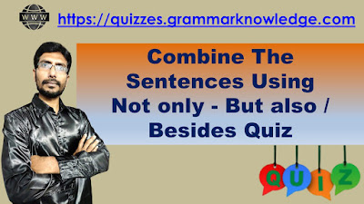 Combine The Sentences Using Not only ---- But also / Besides Quiz