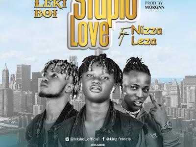 DOWNLOAD MUSIC: Leki Boi x Nizza x Leza - Stupid Love