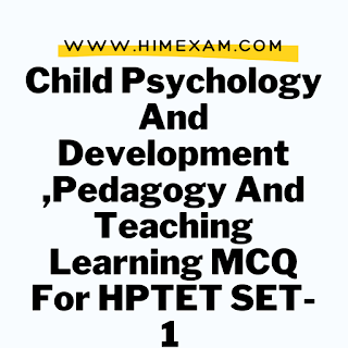 Child Psychology And Development ,Pedagogy And Teaching Learning MCQ For HPTET SET-1