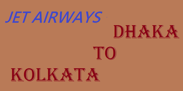 Jet Airways Dhaka to Kolkata Ticket Price
