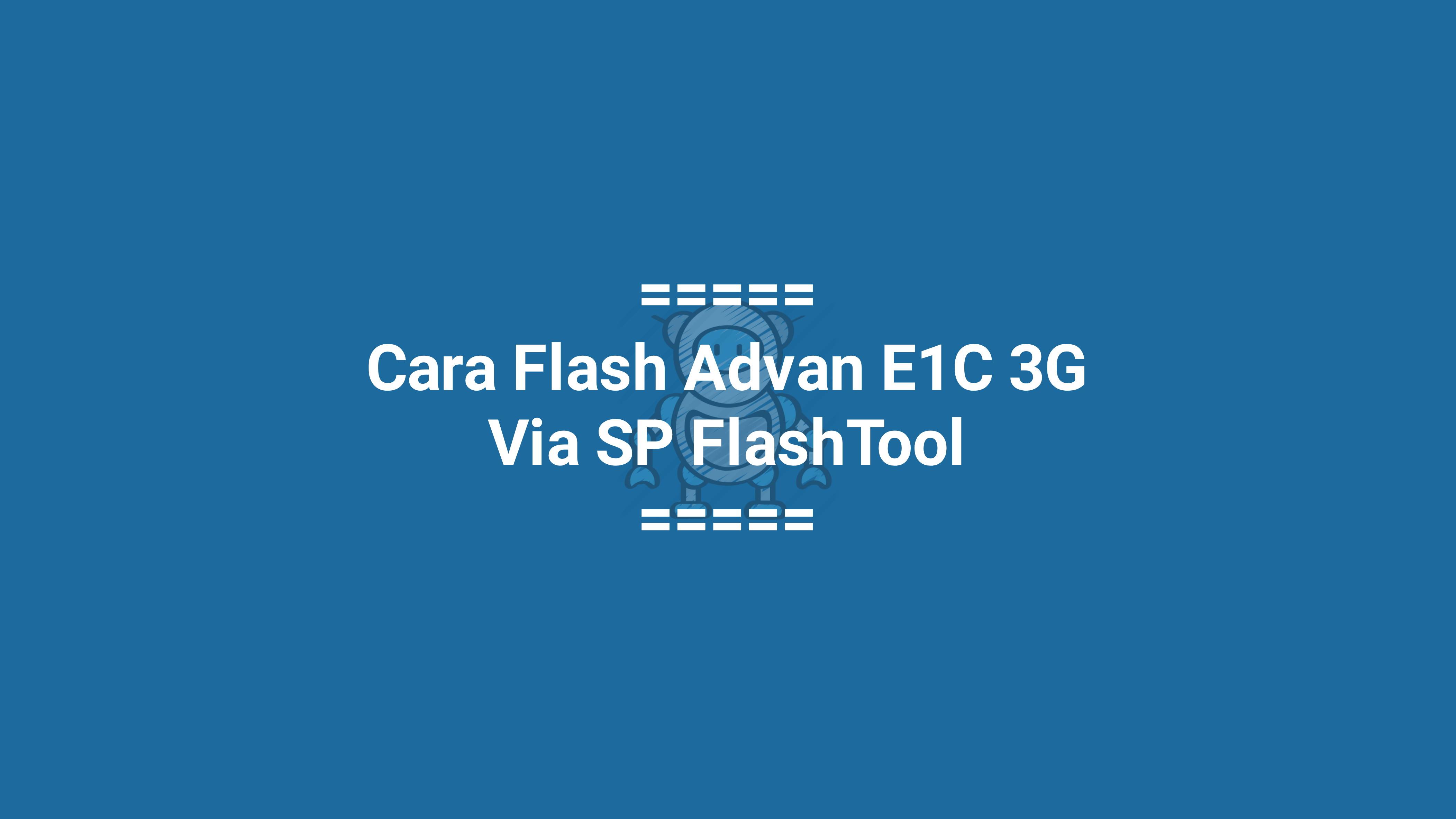 Cara Flash Advan E1C 3G S9719E