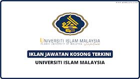 Iklan Jawatan Kosong Terkini Universiti Islam Malaysia Dibuka Mac 2021
