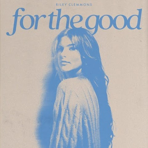 Music: For The Good (Single) by Riley Clemmons