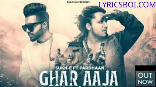 Ghar Aaja Song Lyrics by Sukh-E Pardhaan