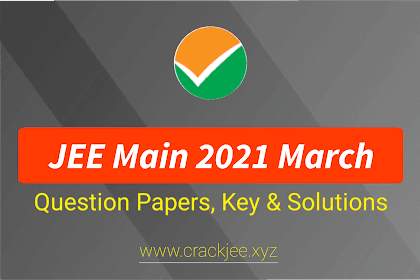 Download JEE Main March 2021 Question Paper & Key with Solutions