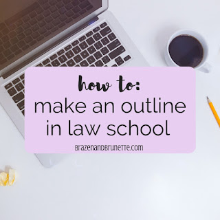 How to make a law school outline. What goes in a law school outline. 1L outlines. 1L outlining. A guide to law school outlines. How to write a law school outline. Why you should outline in law school. Law school how to | brazenandbrunette.com