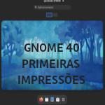 Primeiras impressões sobre o GNOME 40 - Dicas Linux e Windows
