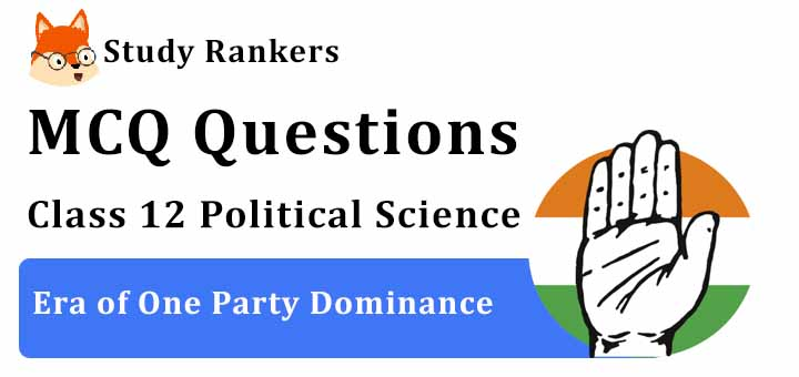 MCQ Questions for Class 12 Political Science: Ch 2 Era of One Party Dominance