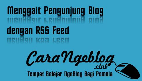 Menggait Pengunjung Blog dengan RSS Feed