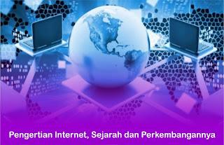 Pengertian Internet, Sejarah Internet Dan Perkembangan Internet