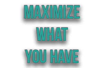 Maximize What You Have