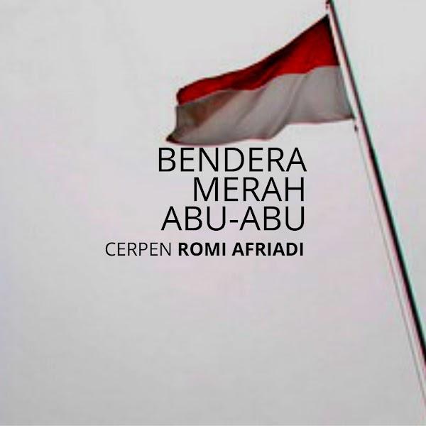 Bendera Merah Abu-abu (Cerpen Romi Afriadi)