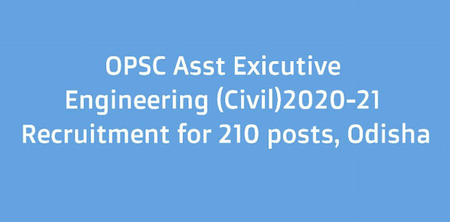 OPSC  Asst Executive Engineering (Civil) 2020-21 Recruitment for 210 posts, Odisha