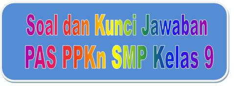 Soal Dan Kunci Jawaban Pas Ppkn Smp Kelas 9 Kurikulum 2013 Tahun Pelajaran 2019 2020 Didno76 Com