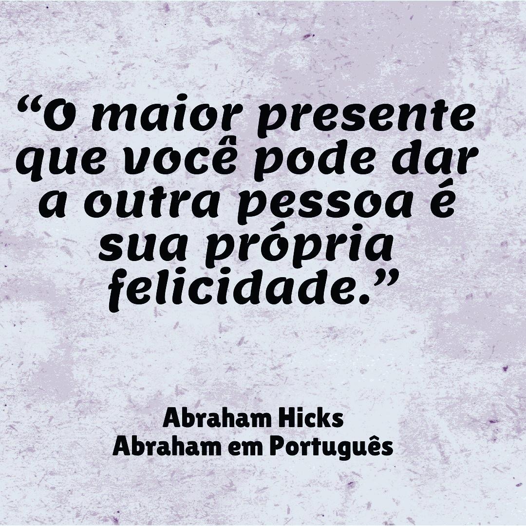 Abraham Em Português Abraham Hicks Em Frases 0177 O Presente Que