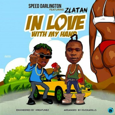 Speed Darlington Ft. Zlatan – In Love With My Hands(Mp3 Download)