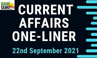 Current Affairs One-Liner: 22nd September 2021