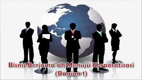 Bisnis Berjama'ah menuju Korporatisasi (Bagian 1)