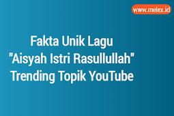 """Fakta Unik Lagu """"Aisyah Istri Rasulullah"""" Hingga Trending Topik YouTube"""