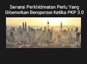 Senarai Perkhidmatan Perlu Yang Dibenarkan Beroperasi Ketika PKP 3.0