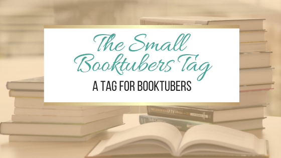 The Small Booktubers Tag #Booktube #Tag