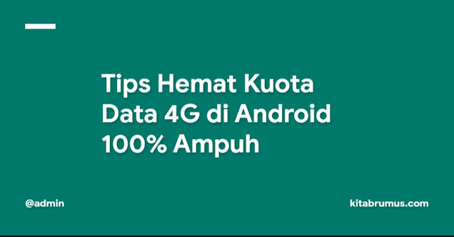 Tips Hemat Kuota Data 4G di Android 100% Ampuh