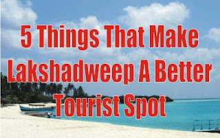 5 Things That Make Lakshadweep A Better Tourist Spot