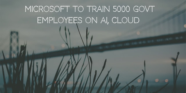 Microsoft to train 5000 govt employees on AI, cloud