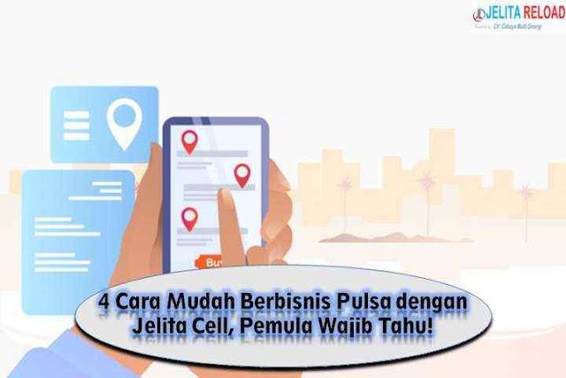 4 Cara Mudah Berbisnis Pulsa dengan Jelita Cell, Pemula Wajib Tahu!