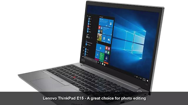 Lenovo ThinkPad E15 - a great choice for photo editing