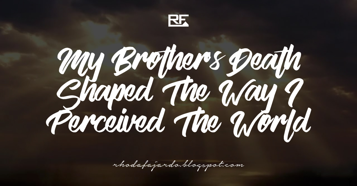 My Brothers Death Shaped The Way I Perceived The World