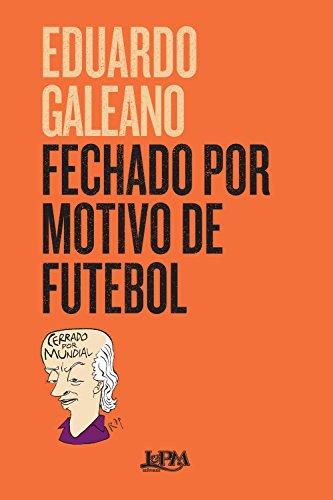 Fechado por motivo de futebol - Eduardo Galeano, Marlova Aseff